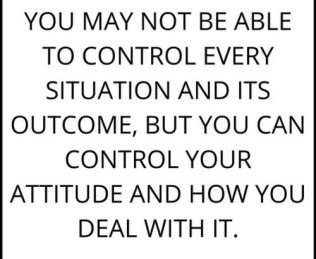 positive-attitude-quote-You-may-not-be-able-to-control-every-situation-and-its-outcome-but-you-can-control-your-attitude-and-how-you-deal-with-it.-1